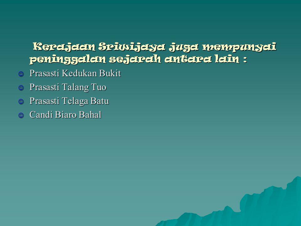 Sebab-sebab keruntuhan kerajaan Sriwijaya : Kebesaran Kerajaan Sriwijaya mulai surut sejak abad ke-11.