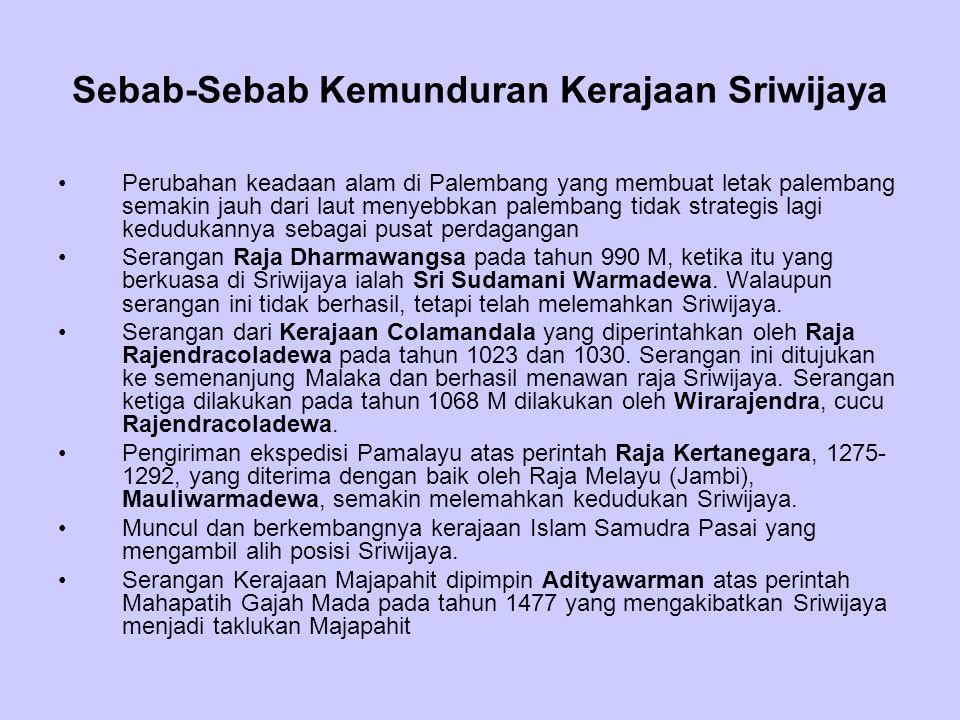 Sebab-Sebab Kemunduran Kerajaan Sriwijaya Perubahan keadaan alam di Palembang yang membuat letak palembang semakin jauh dari laut menyebbkan palembang