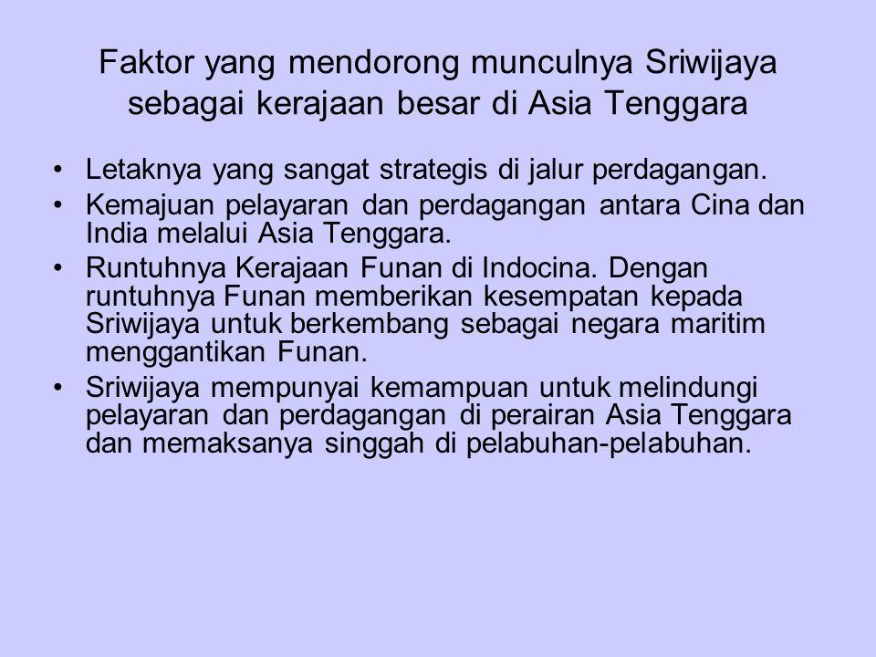 Faktor yang mendorong munculnya Sriwijaya sebagai kerajaan besar di Asia Tenggara Letaknya yang sangat strategis di jalur perdagangan. Kemajuan pelaya