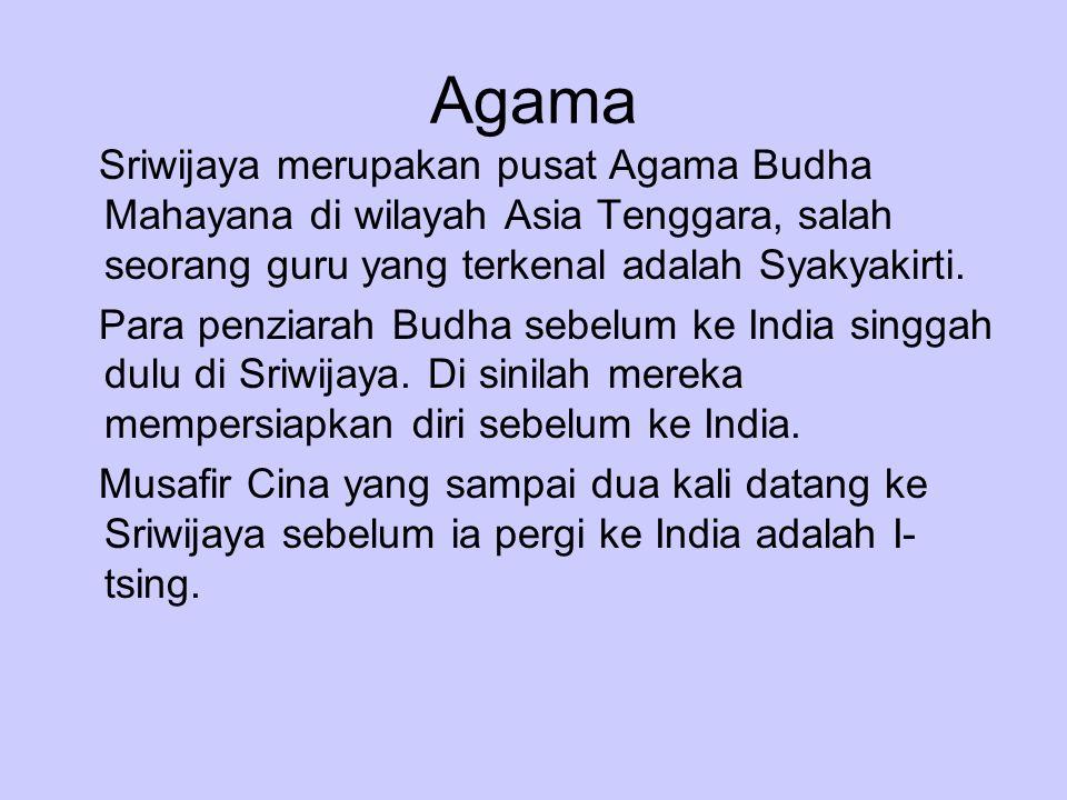 Agama Sriwijaya merupakan pusat Agama Budha Mahayana di wilayah Asia Tenggara, salah seorang guru yang terkenal adalah Syakyakirti. Para penziarah Bud