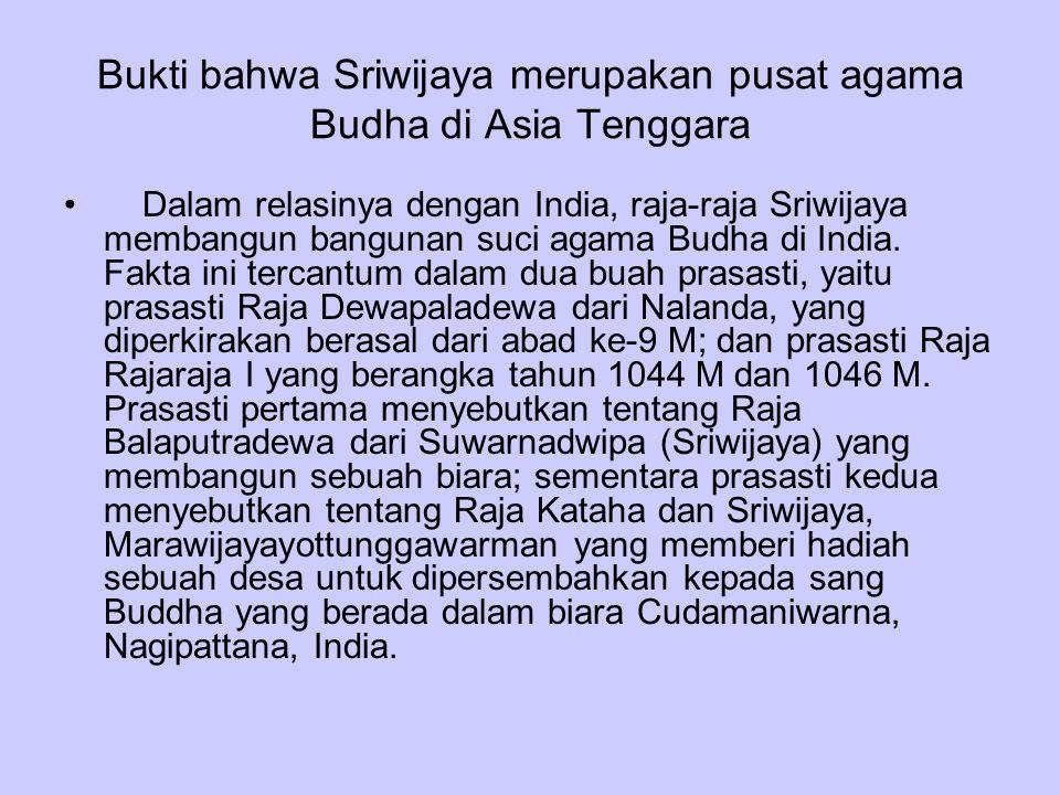 Bukti bahwa Sriwijaya merupakan pusat agama Budha di Asia Tenggara Dalam relasinya dengan India, raja-raja Sriwijaya membangun bangunan suci agama Bud
