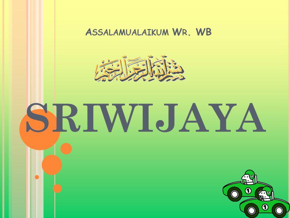 A SSALAMUALAIKUM W R. WB SRIWIJAYA