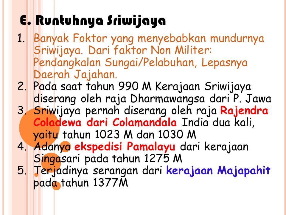 E.Runtuhnya Sriwijaya 1.Banyak Foktor yang menyebabkan mundurnya Sriwijaya.
