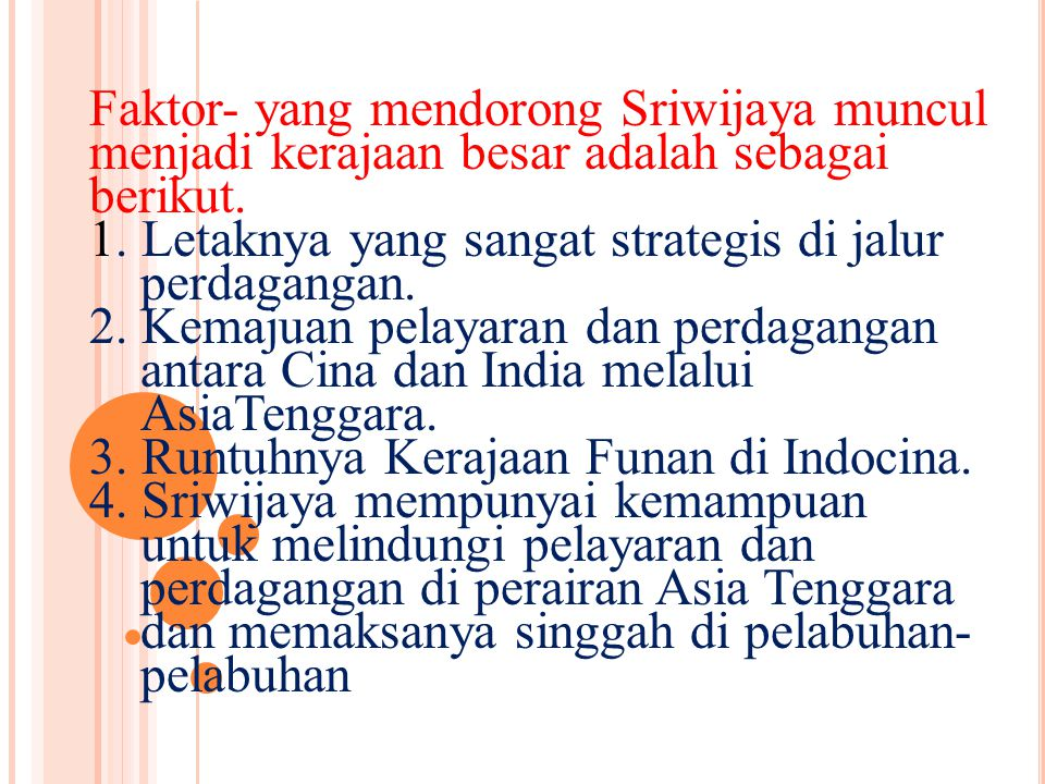 Faktor- yang mendorong Sriwijaya muncul menjadi kerajaan besar adalah sebagai berikut.