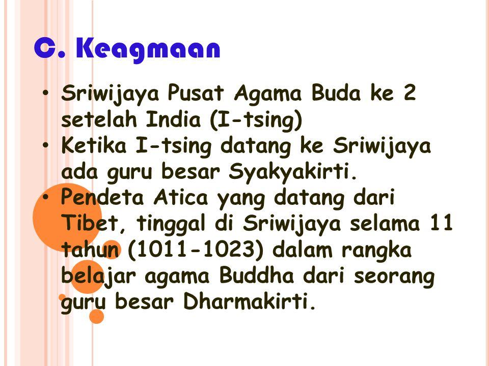 Sriwijaya Pusat Agama Buda ke 2 setelah India (I-tsing) Ketika I-tsing datang ke Sriwijaya ada guru besar Syakyakirti.