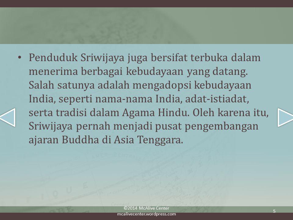 Penduduk Sriwijaya juga bersifat terbuka dalam menerima berbagai kebudayaan yang datang.