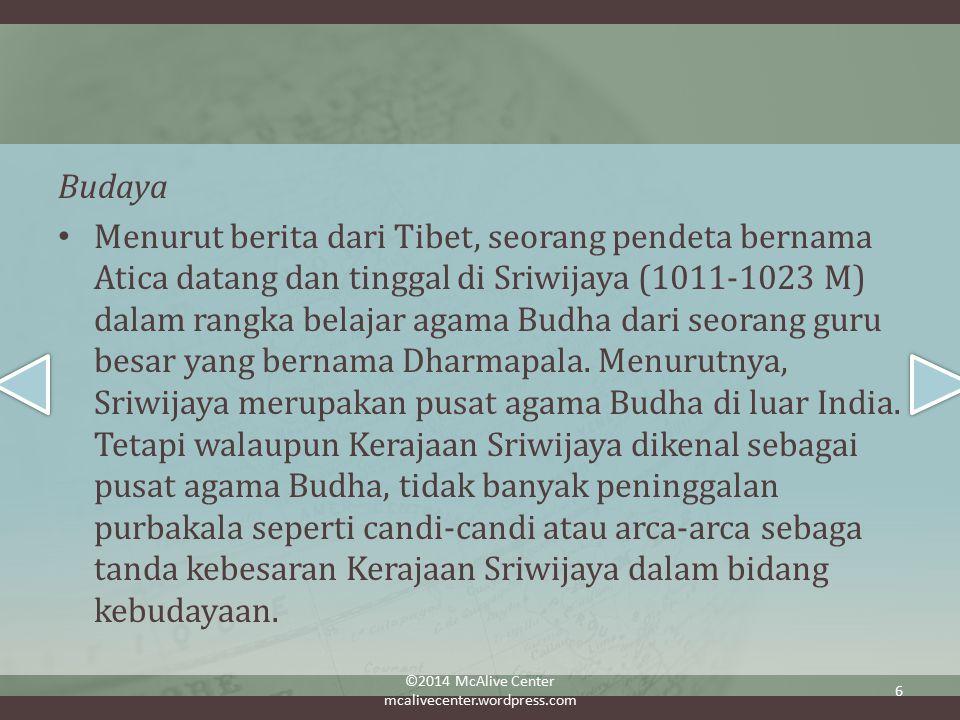Budaya Menurut berita dari Tibet, seorang pendeta bernama Atica datang dan tinggal di Sriwijaya (1011-1023 M) dalam rangka belajar agama Budha dari seorang guru besar yang bernama Dharmapala.