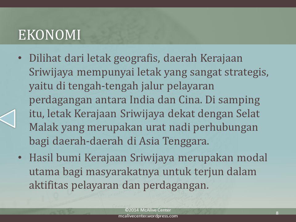 EKONOMI Dilihat dari letak geografis, daerah Kerajaan Sriwijaya mempunyai letak yang sangat strategis, yaitu di tengah-tengah jalur pelayaran perdagangan antara India dan Cina.