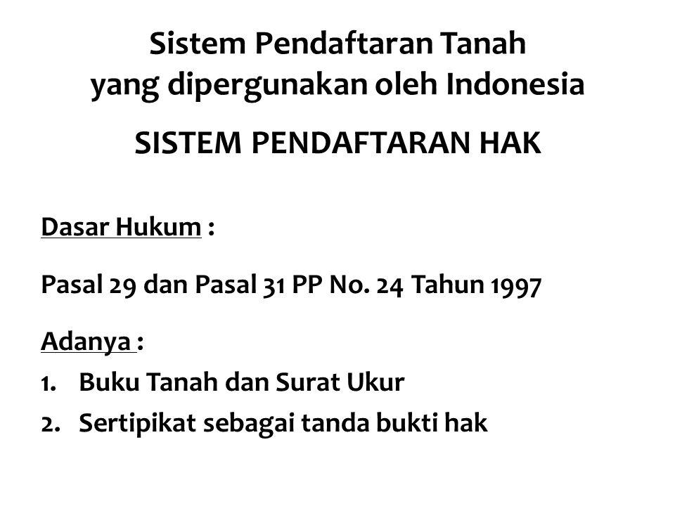 Sistem Pendaftaran Tanah yang dipergunakan oleh Indonesia SISTEM PENDAFTARAN HAK Dasar Hukum : Pasal 29 dan Pasal 31 PP No.