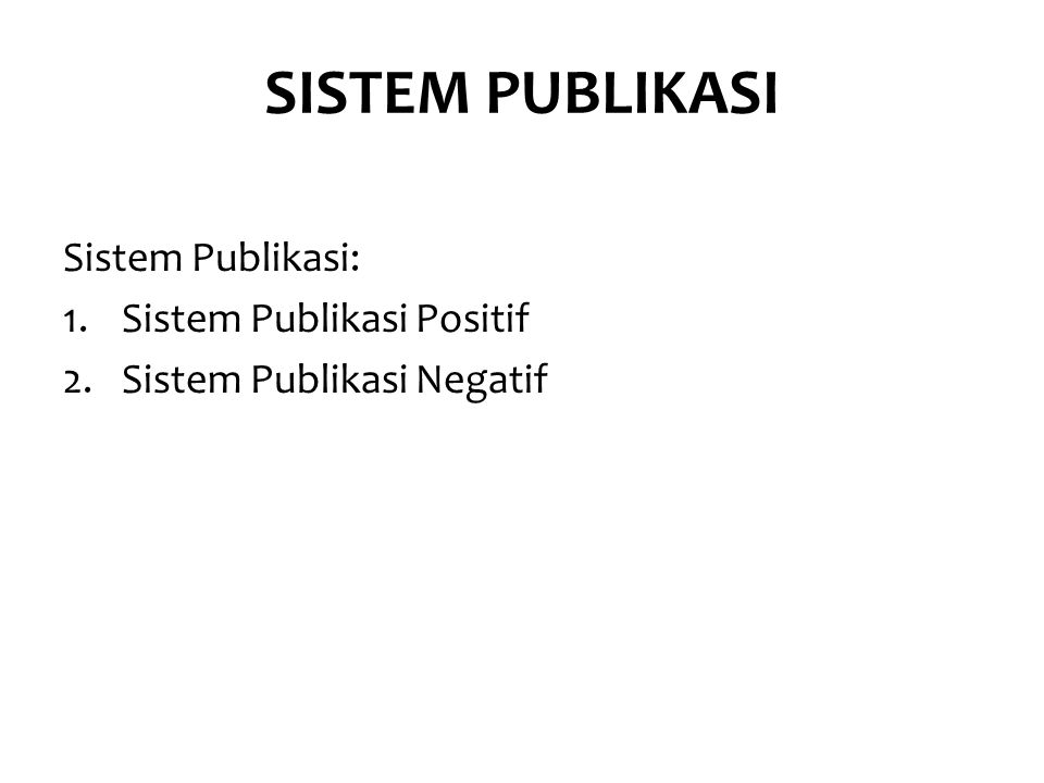 SISTEM PUBLIKASI Sistem Publikasi: 1.Sistem Publikasi Positif 2.Sistem Publikasi Negatif