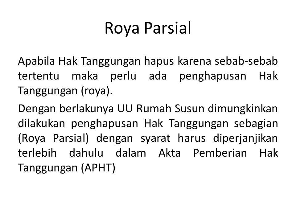 Roya Parsial Apabila Hak Tanggungan hapus karena sebab-sebab tertentu maka perlu ada penghapusan Hak Tanggungan (roya).