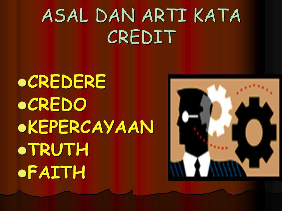 ASAL DAN ARTI KATA CREDIT CREDERE CREDERE CREDO CREDO KEPERCAYAAN KEPERCAYAAN TRUTH TRUTH FAITH FAITH