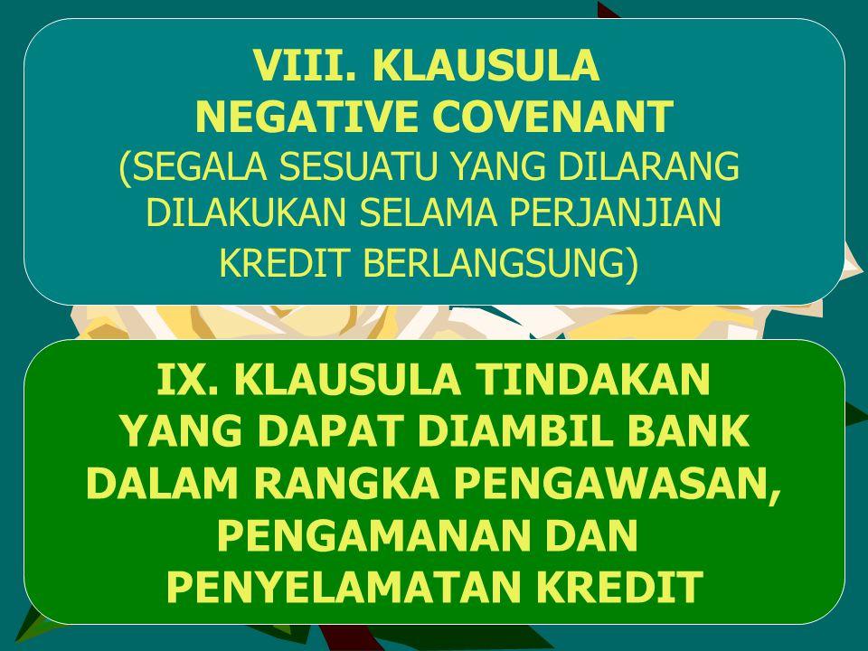 VIII. KLAUSULA NEGATIVE COVENANT (SEGALA SESUATU YANG DILARANG DILAKUKAN SELAMA PERJANJIAN KREDIT BERLANGSUNG) IX. KLAUSULA TINDAKAN YANG DAPAT DIAMBI