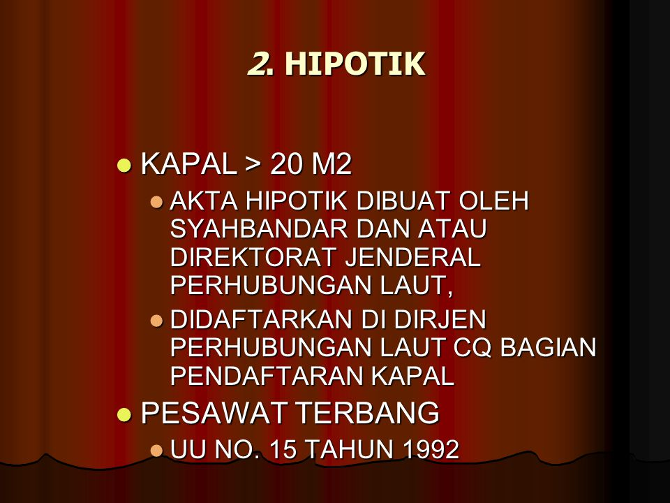 2. HIPOTIK KAPAL > 20 M2 KAPAL > 20 M2 AKTA HIPOTIK DIBUAT OLEH SYAHBANDAR DAN ATAU DIREKTORAT JENDERAL PERHUBUNGAN LAUT, AKTA HIPOTIK DIBUAT OLEH SYA
