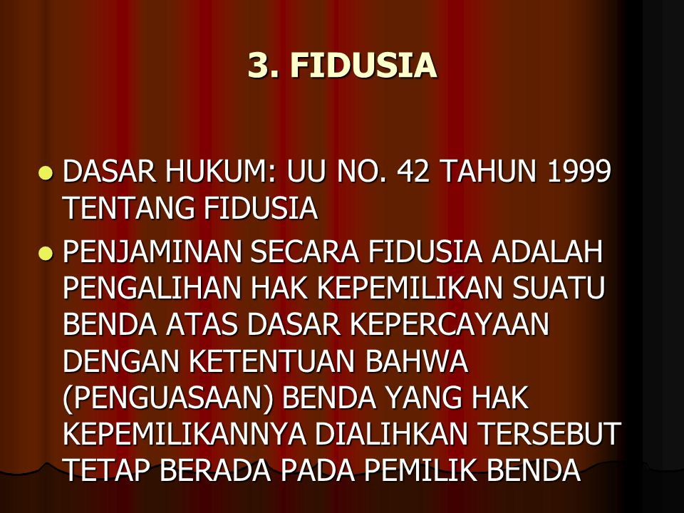 3. FIDUSIA DASAR HUKUM: UU NO. 42 TAHUN 1999 TENTANG FIDUSIA DASAR HUKUM: UU NO. 42 TAHUN 1999 TENTANG FIDUSIA PENJAMINAN SECARA FIDUSIA ADALAH PENGAL