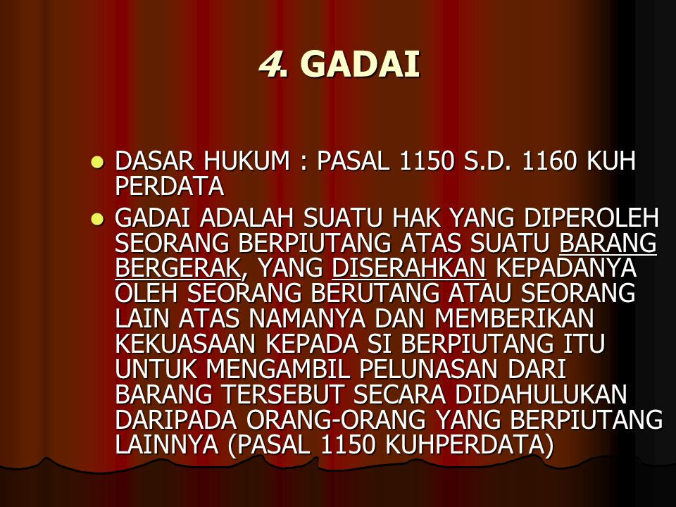 4. GADAI DASAR HUKUM : PASAL 1150 S.D. 1160 KUH PERDATA DASAR HUKUM : PASAL 1150 S.D. 1160 KUH PERDATA GADAI ADALAH SUATU HAK YANG DIPEROLEH SEORANG B