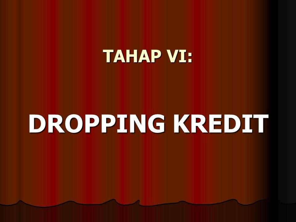 TAHAP VI: DROPPING KREDIT