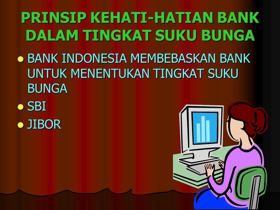 PRINSIP KEHATI-HATIAN BANK DALAM TINGKAT SUKU BUNGA BANK INDONESIA MEMBEBASKAN BANK UNTUK MENENTUKAN TINGKAT SUKU BUNGA BANK INDONESIA MEMBEBASKAN BAN