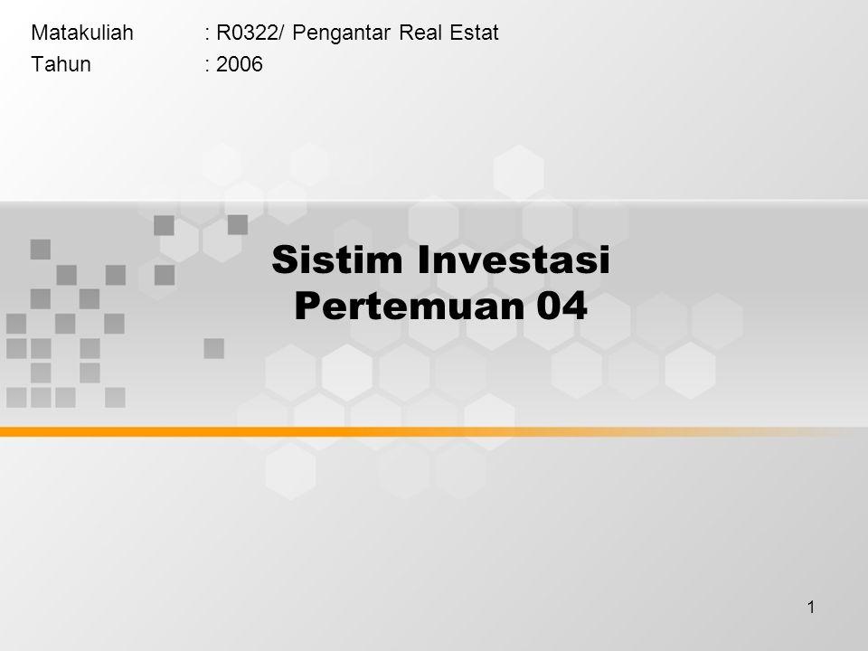 1 Sistim Investasi Pertemuan 04 Matakuliah: R0322/ Pengantar Real Estat Tahun: 2006