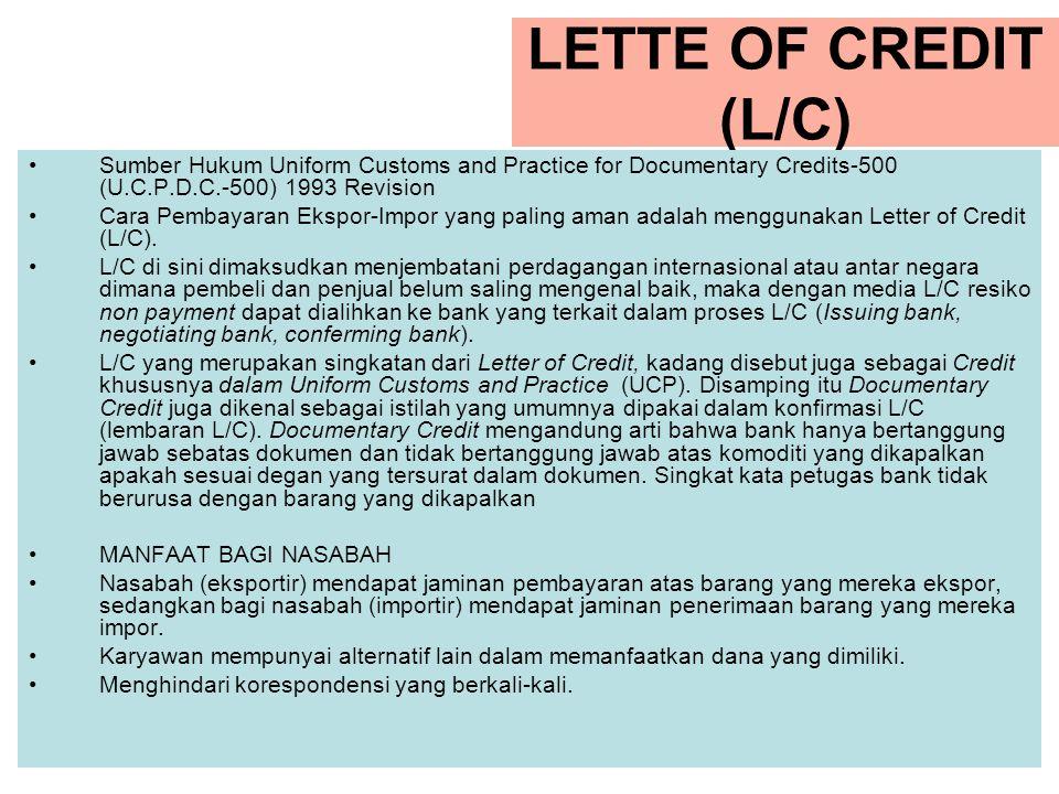 LETTE OF CREDIT (L/C) Sumber Hukum Uniform Customs and Practice for Documentary Credits-500 (U.C.P.D.C.-500) 1993 Revision Cara Pembayaran Ekspor-Impo