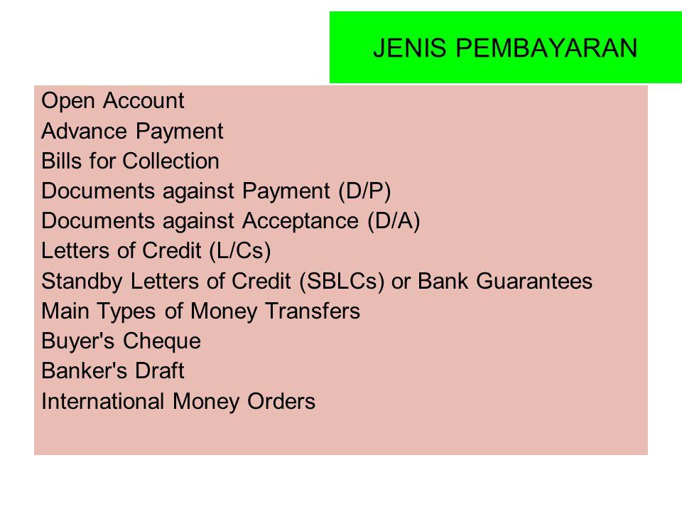 JENIS PEMBAYARAN Open Account Advance Payment Bills for Collection Documents against Payment (D/P) Documents against Acceptance (D/A) Letters of Credi