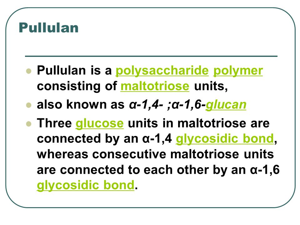 Pullulan Pullulan is a polysaccharide polymer consisting of maltotriose units,polysaccharidepolymermaltotriose also known as α-1,4- ;α-1,6-glucangluca
