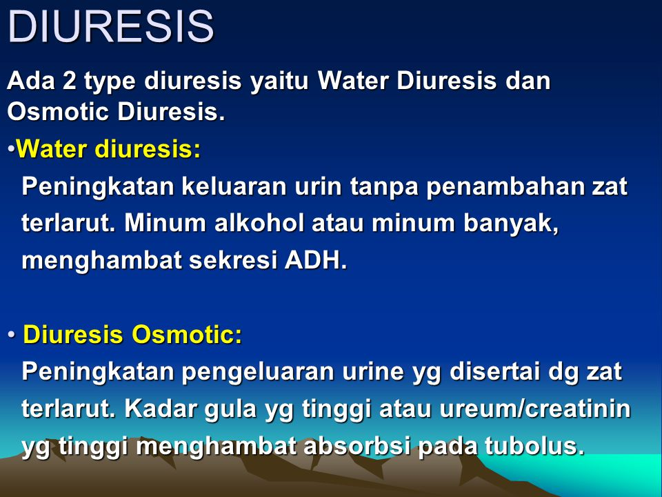 DIURESIS Ada 2 type diuresis yaitu Water Diuresis dan Osmotic Diuresis. Water diuresis:Water diuresis: Peningkatan keluaran urin tanpa penambahan zat