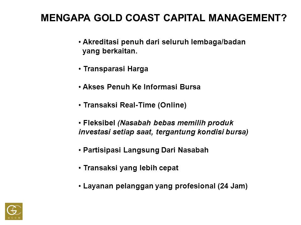 MENGAPA GOLD COAST CAPITAL MANAGEMENT? Akreditasi penuh dari seluruh lembaga/badan yang berkaitan. Transparasi Harga Akses Penuh Ke Informasi Bursa Tr