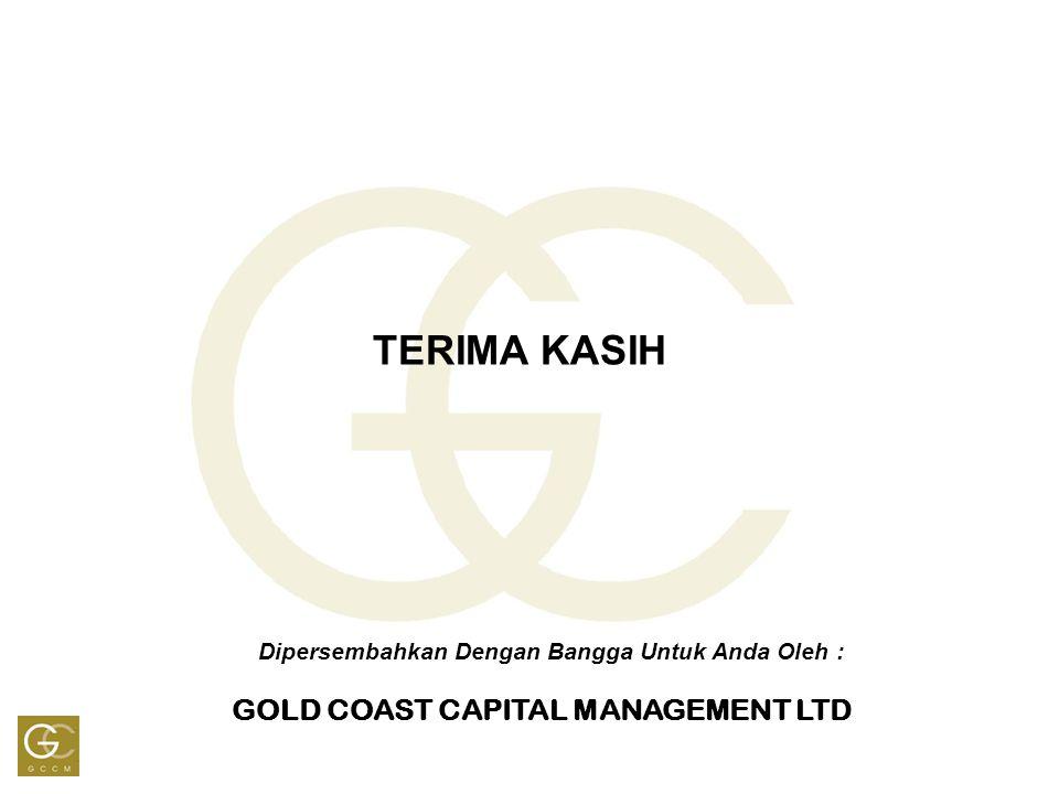 TERIMA KASIH Dipersembahkan Dengan Bangga Untuk Anda Oleh : GOLD COAST CAPITAL MANAGEMENT LTD