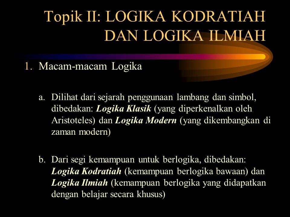Topik II: LOGIKA KODRATIAH DAN LOGIKA ILMIAH 1. Macam-macam Logika a. Dilihat dari sejarah penggunaan lambang dan simbol, dibedakan: Logika Klasik (ya