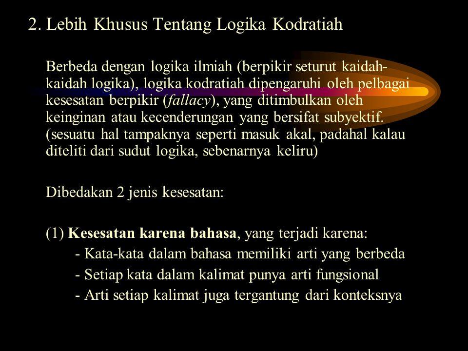 2. Lebih Khusus Tentang Logika Kodratiah Berbeda dengan logika ilmiah (berpikir seturut kaidah- kaidah logika), logika kodratiah dipengaruhi oleh pelb