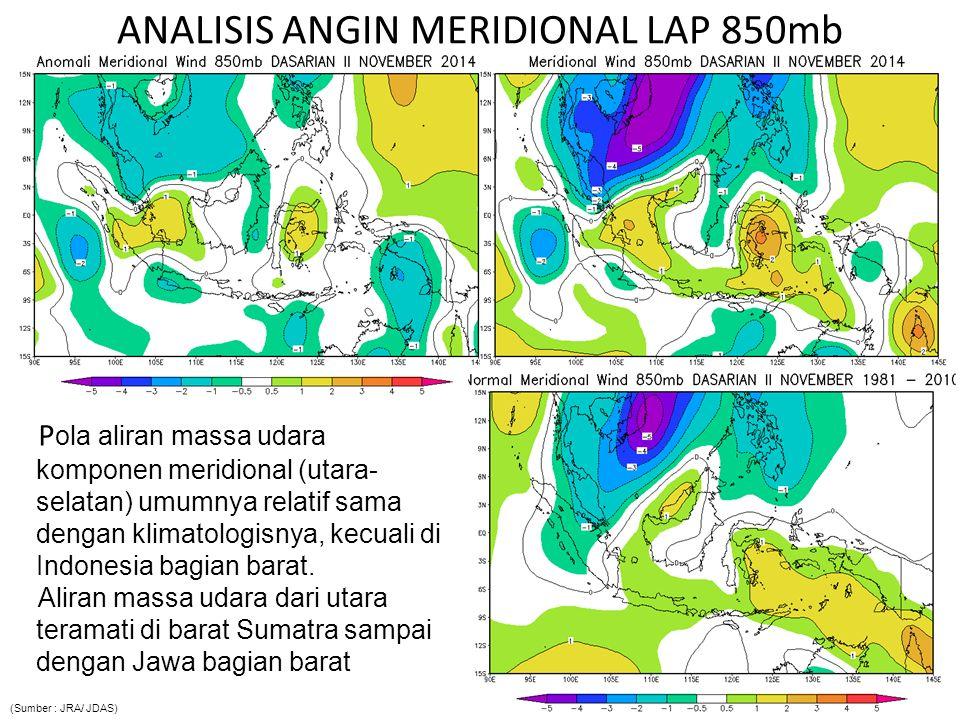 ANALISIS ANGIN MERIDIONAL LAP 850mb P ola aliran massa udara komponen meridional (utara- selatan) umumnya relatif sama dengan klimatologisnya, kecuali