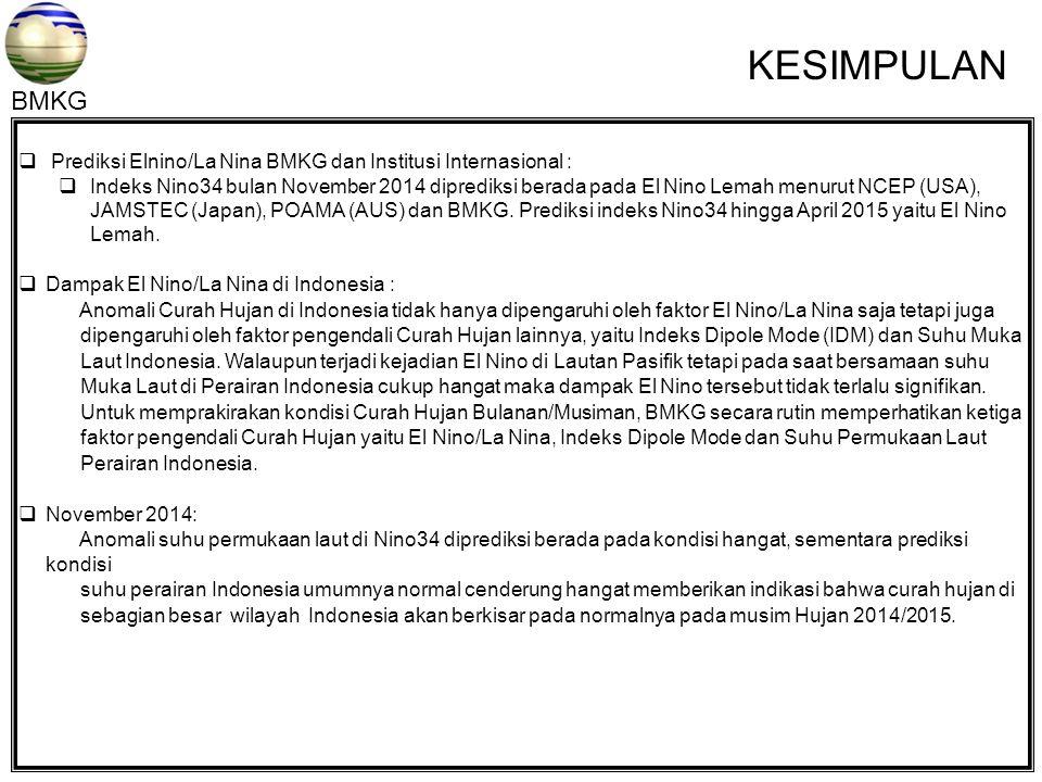  Prediksi Elnino/La Nina BMKG dan Institusi Internasional :  Indeks Nino34 bulan November 2014 diprediksi berada pada El Nino Lemah menurut NCEP (US