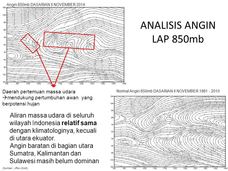 ANALISIS ANGIN LAP 850mb Aliran massa udara di seluruh wilayah Indonesia relatif sama dengan klimatologinya, kecuali di utara ekuator. Angin baratan d