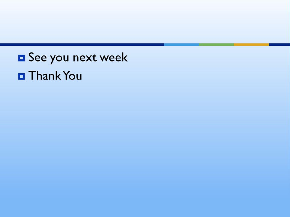  See you next week  Thank You
