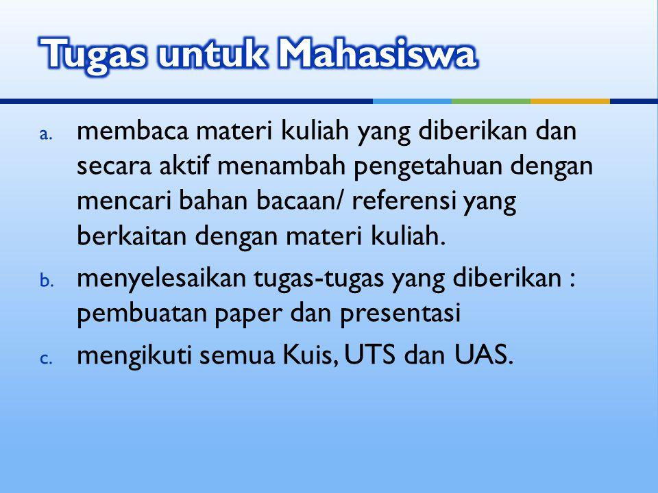  Penilaian dalam ujian tertulis UTS dan UAS adalah kejelasan dalam argumentasi;  dalam Praktikum adalah peran aktif mahasiswa dan kerapian laporan;  dalam tugas akan dinilai dari kerapian proposal, aktifitas analisa, kerapian laporan, dan performance dalam persentasi.