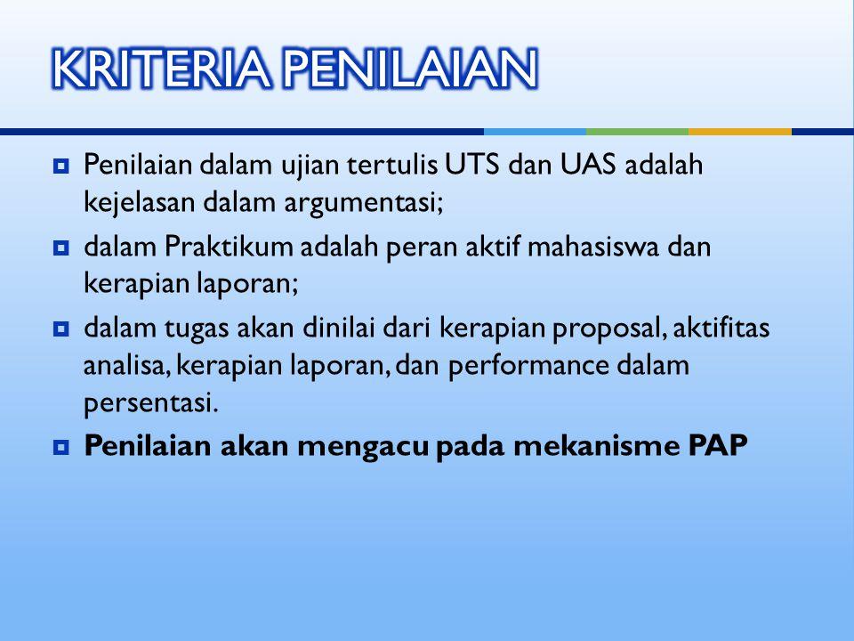 Penilaian dalam ujian tertulis UTS dan UAS adalah kejelasan dalam argumentasi;  dalam Praktikum adalah peran aktif mahasiswa dan kerapian laporan;