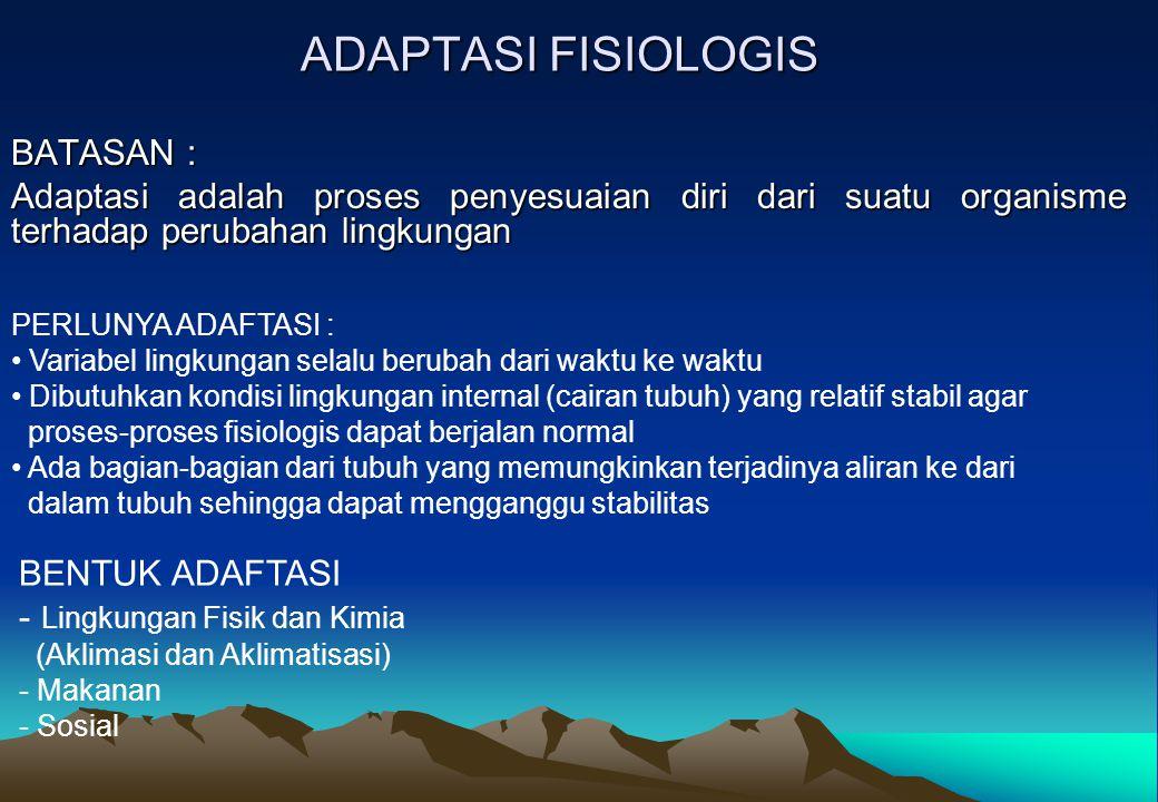 ADAPTASI FISIOLOGIS BATASAN : Adaptasi adalah proses penyesuaian diri dari suatu organisme terhadap perubahan lingkungan PERLUNYA ADAFTASI : Variabel