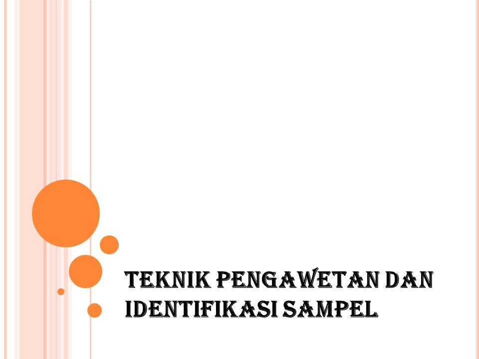 TEKNIK PENGAWETAN DAN IDENTIFIKASI SAMPEL