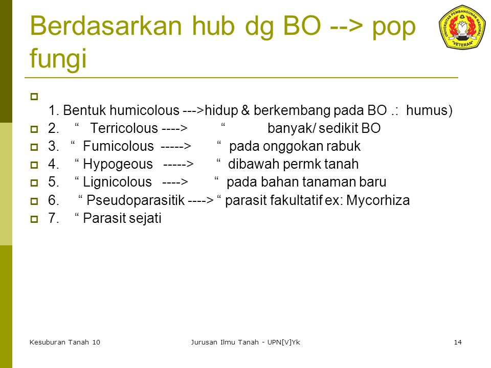 Kesuburan Tanah 10Jurusan Ilmu Tanah - UPN[V]Yk14 Berdasarkan hub dg BO --> pop fungi  1.