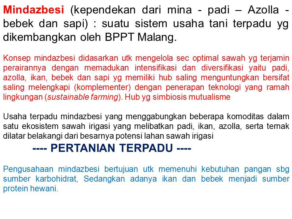 Mindazbesi (kependekan dari mina - padi – Azolla - bebek dan sapi) : suatu sistem usaha tani terpadu yg dikembangkan oleh BPPT Malang. Konsep mindazbe