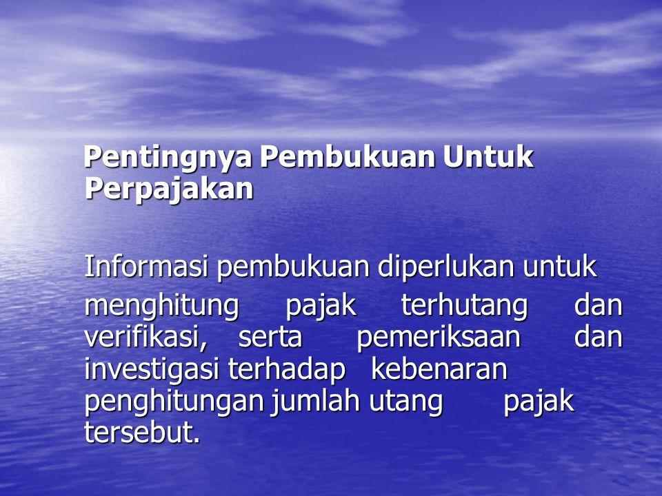 Pentingnya Pembukuan Untuk Perpajakan Pentingnya Pembukuan Untuk Perpajakan Informasi pembukuan diperlukan untuk menghitung pajak terhutang dan verifi