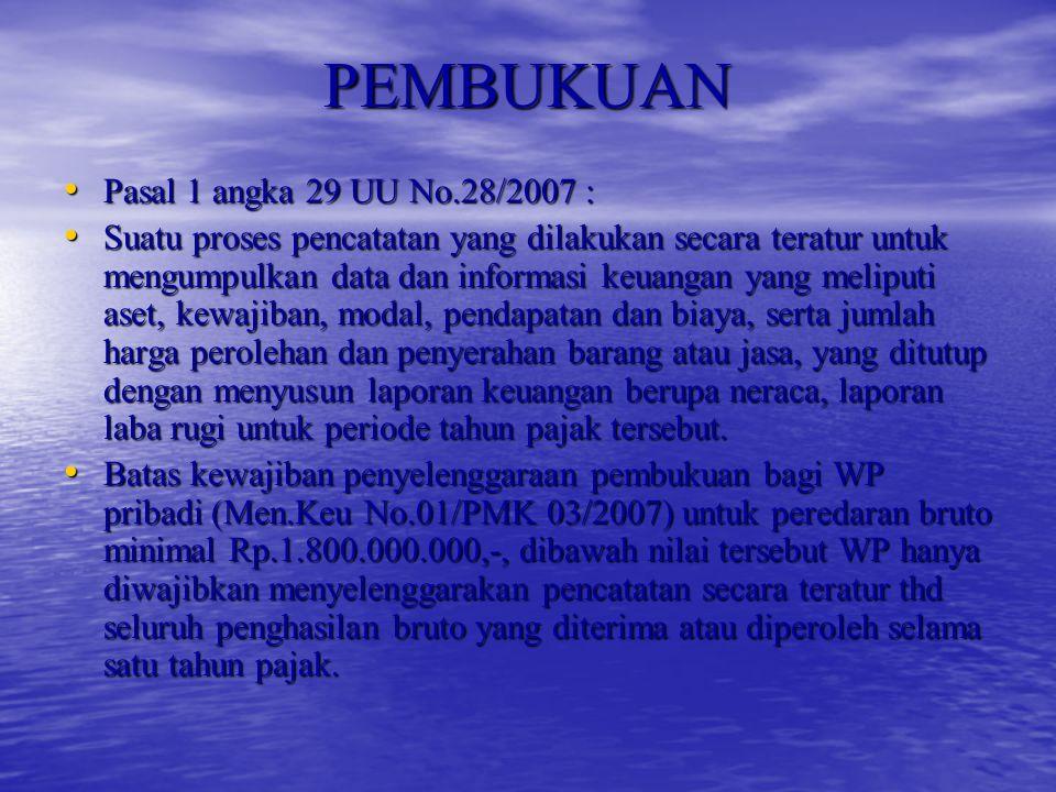 PEMBUKUAN Pasal 1 angka 29 UU No.28/2007 : Pasal 1 angka 29 UU No.28/2007 : Suatu proses pencatatan yang dilakukan secara teratur untuk mengumpulkan d