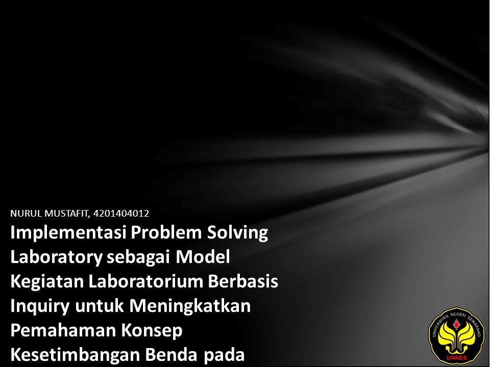 NURUL MUSTAFIT, 4201404012 Implementasi Problem Solving Laboratory sebagai Model Kegiatan Laboratorium Berbasis Inquiry untuk Meningkatkan Pemahaman Konsep Kesetimbangan Benda pada Mahasiswa Pendidikan Fisika Semester II Tahun Ajaran 2007/2008