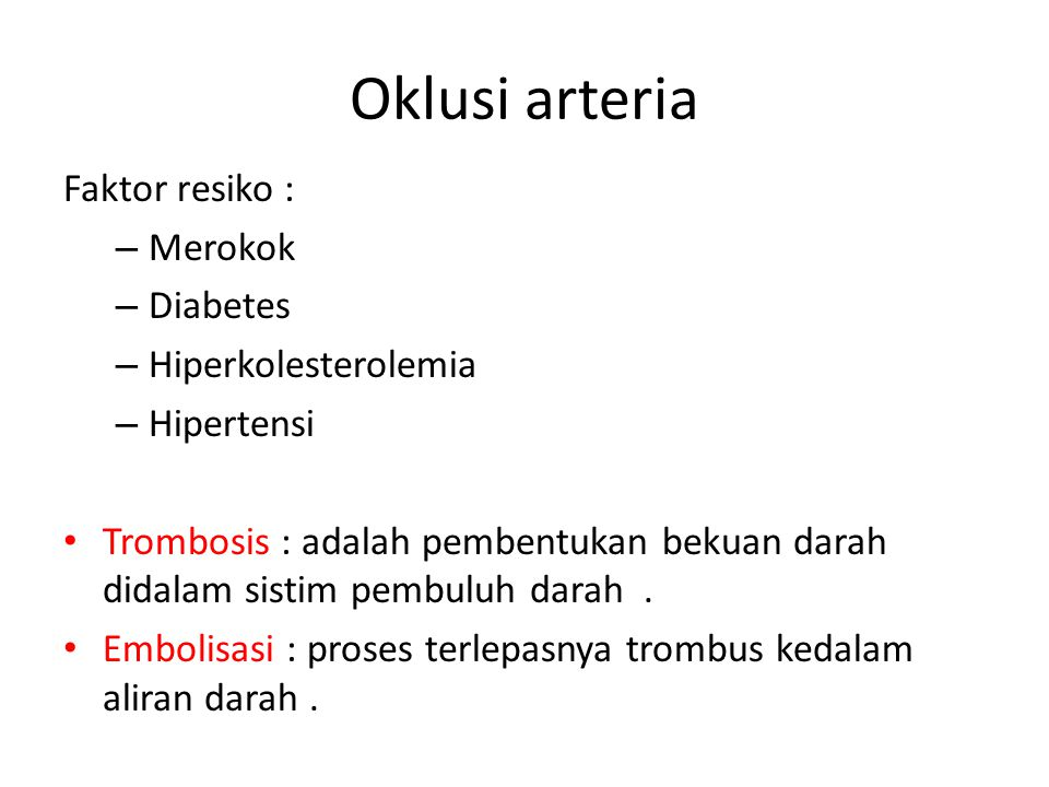 Oklusi arteria Faktor resiko : – Merokok – Diabetes – Hiperkolesterolemia – Hipertensi Trombosis : adalah pembentukan bekuan darah didalam sistim pemb