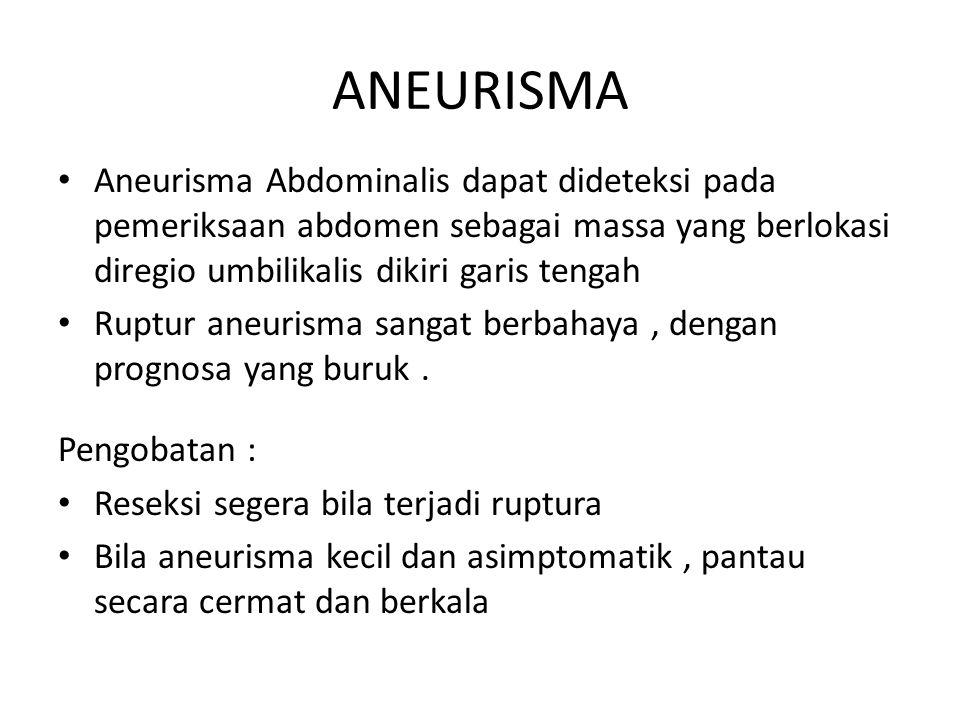 ANEURISMA Aneurisma Abdominalis dapat dideteksi pada pemeriksaan abdomen sebagai massa yang berlokasi diregio umbilikalis dikiri garis tengah Ruptur aneurisma sangat berbahaya, dengan prognosa yang buruk.