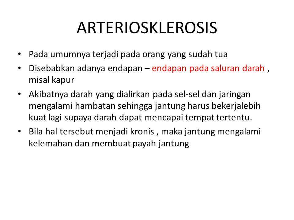 ARTERIOSKLEROSIS Pada umumnya terjadi pada orang yang sudah tua Disebabkan adanya endapan – endapan pada saluran darah, misal kapur Akibatnya darah ya