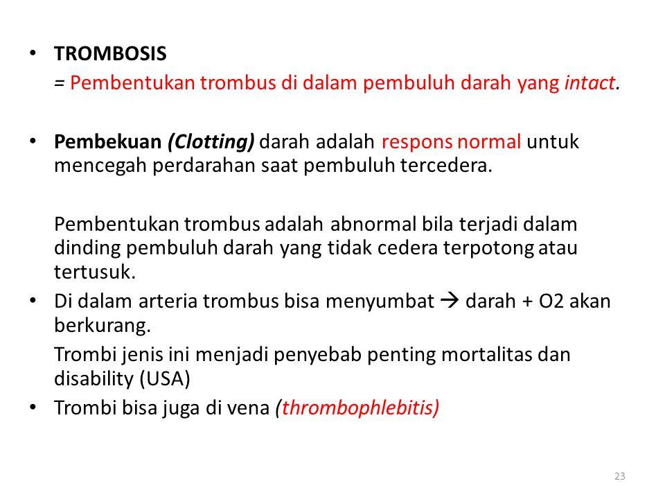 23 TROMBOSIS = Pembentukan trombus di dalam pembuluh darah yang intact. Pembekuan (Clotting) darah adalah respons normal untuk mencegah perdarahan saa