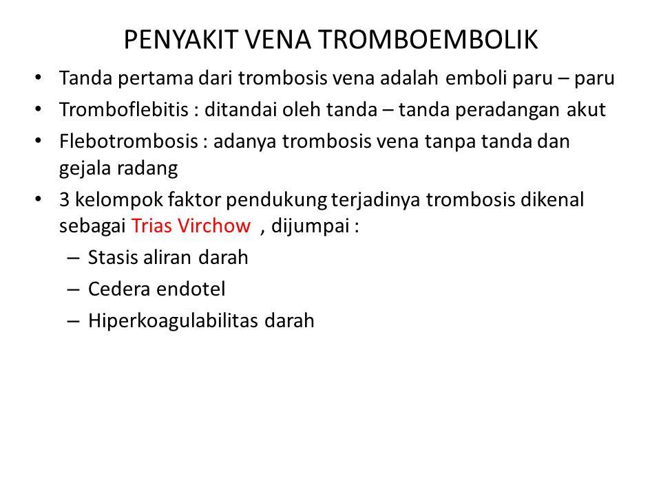 PENYAKIT VENA TROMBOEMBOLIK Tanda pertama dari trombosis vena adalah emboli paru – paru Tromboflebitis : ditandai oleh tanda – tanda peradangan akut F