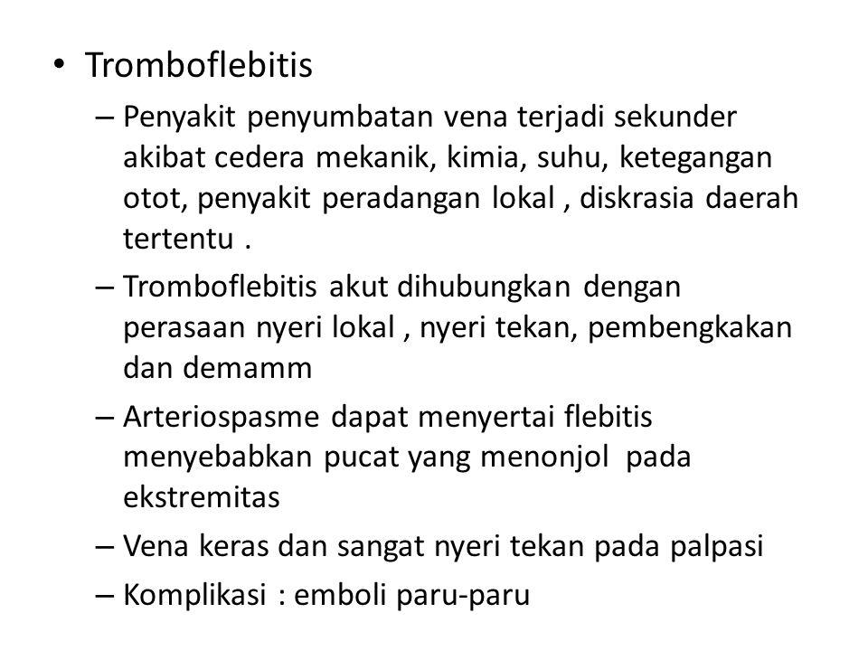 Tromboflebitis – Penyakit penyumbatan vena terjadi sekunder akibat cedera mekanik, kimia, suhu, ketegangan otot, penyakit peradangan lokal, diskrasia
